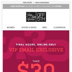 [Saks OFF 5th] VIPs, have you taken $30 OFF yet? Online only!