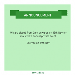 [Innisfree Singapore] Dear customers, please note that all innisfree Singapore stores will be closed from 3pm tomorrow for our annual private event.