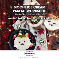[Haagen-Dazs] Learn how to make mouthwatering Mochi Ice Cream Parfait at a workshop hosted by Häagen-Dazs on Nov 29th,
