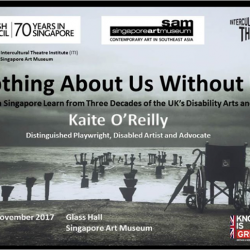 [British Council] The British Council and Intercultural Theatre Institute (ITI) in partnership with Singapore Art Museum proudly present - Nothing About Us Without
