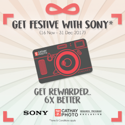 [Cathay Photo] GET FESTIVE WITH SONY 16 Nov - 31 Dec 2017This season, we make it even more rewarding (six times more,