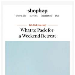 [Shopbop] Planning a weekend retreat? Bring these