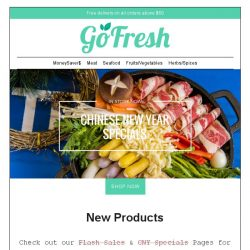 [GoFresh] GoFresh: Exciting new products launch today! CNY specials in store now! Check out our CNY Specials and Flash Sales Page.