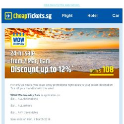 [cheaptickets.sg] 🗓️ WOW Wednesday |  Mark Down Sale Up To 12%*  to ALL destinations and travel dates