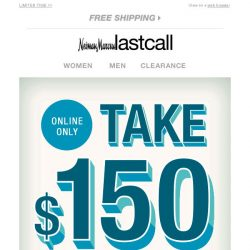 [Last Call] 💰 Take $150 off * online only *