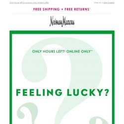 [Neiman Marcus] Hurry! Don't let your luck run out!