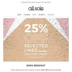 [Allsole] Hurry! Your 25% off ends midnight...