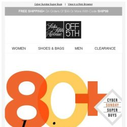 [Saks OFF 5th] Sunday scorcher: 80+ designers up to 80% off!