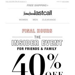[Last Call] FINAL HOURS: 40% off everything {The Insider Event}
