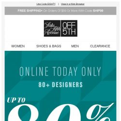 [Saks OFF 5th] Up to 80% off because life is good today... + We picked styles just for YOU!