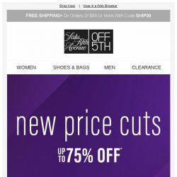 [Saks OFF 5th] Your new PRICE CUTS inside...