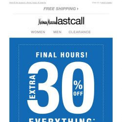 [Last Call] FINAL HOURS: extra 30% off everything!