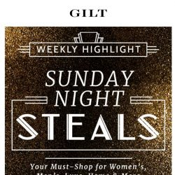 [Gilt] It's time. Sunday Night Steals.