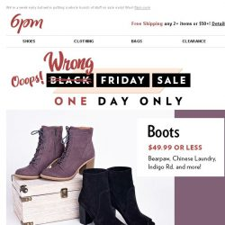 [6pm] Oops, Wrong Black Friday! (1000s of styles on Sale)