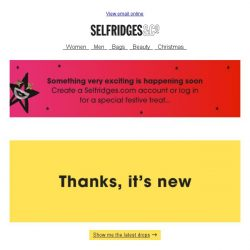 [Selfridges & Co] What's new?