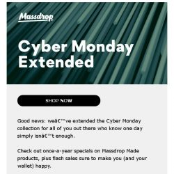 [Massdrop] Did you hear? Cyber Monday's been extended!