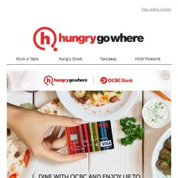 [HungryGoWhere] , enjoy up to 50% off Dining Deals with your OCBC card!