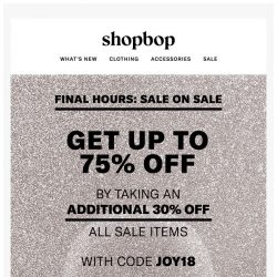 [Shopbop] FINAL HOURS! Get up to 75% off all sale with code JOY18