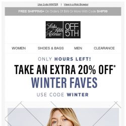 [Saks OFF 5th] Snow way: Extra 20% off winter faves is ENDING!