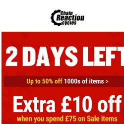 [Chain Reaction Cycles] Warning: 2 Days Left!
