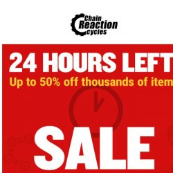 [Chain Reaction Cycles] 24 Hours Left of SALE! ⏳