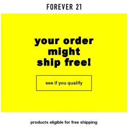 [FOREVER 21] Do you qualify for free shipping?