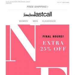 [Last Call] FINAL HOURS: NEW ARRIVALS extra 25% off