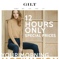 [Gilt] 12 hours of savings. Consider this your alarm clock.