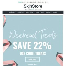 [SkinStore] Weekend Treats | Save 22% Inside