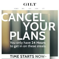[Gilt] Clear your schedule: 24-hour deals start now.