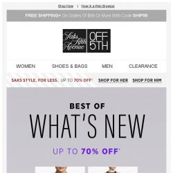 [Saks OFF 5th] Oh my newness: Up to 70% off best-selling styles!