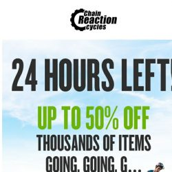 [Chain Reaction Cycles] 24 Hours Left! ⏳