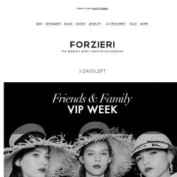 [Forzieri] 3 Days Left for Friends & Family VIP Sale