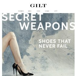 [Gilt] Fail-proof shoes. They're your secret weapons.