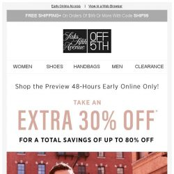 [Saks OFF 5th] The Designer Event: Be the first to shop extra 30% off online!