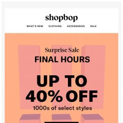 [Shopbop] Surprise Sale ends TONIGHT! Save up to 40% on select styles