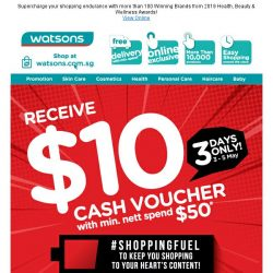 [Watsons]  Fuel up with $10 Cash Voucher* #shoppingfuel!