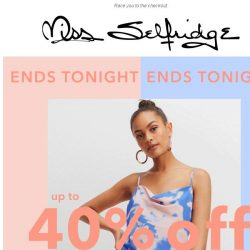 [Miss Selfridge] Up to 40% off everything, ENDS TONIGHT!