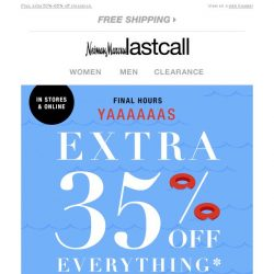 [Last Call] The sun is setting on extra 35% off everything