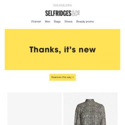 [Selfridges & Co] This email is jam-packed with newness