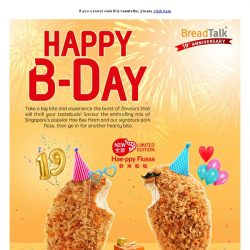 [BreadTalk] It's our 19th B-Day! Cele-bread with our NEW Hae-ppy Flosss!