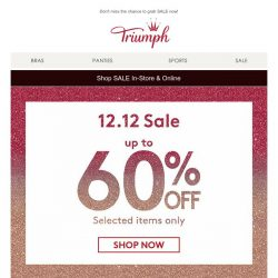 [Triumph] 12.12 SALE is NOW ON! Up to 60% OFF!
