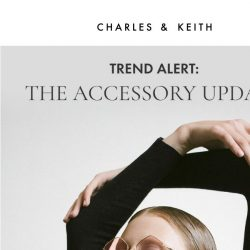 [Charles & Keith] Trend Alert: The Accessory Update