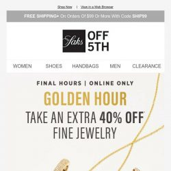 [Saks OFF 5th] 8 hours left: take an extra 40% OFF fine jewelry ASAP