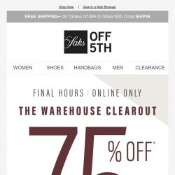 [Saks OFF 5th] The Warehouse Clearout is almost over with 75% OFF (or better!)