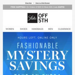 [Saks OFF 5th] Ending in hours: up to an extra 40% OFF mystery savings