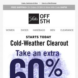 [Saks OFF 5th]  It's our Cold-Weather Clearout: extra 60% OFF starts now