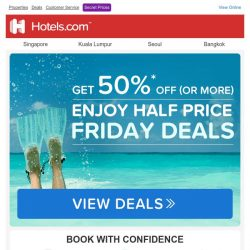 [Hotels.com] ☺ Just found! 50% or MORE -We're offering you these select deals