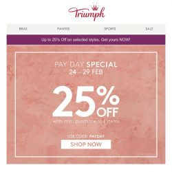 [Triumph] Its Payday! Pamper yourself this week with 25% Off sitewide