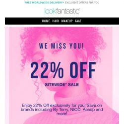 [lookfantastic] We miss you! Get 22% Off sitewide for 1 Day only
